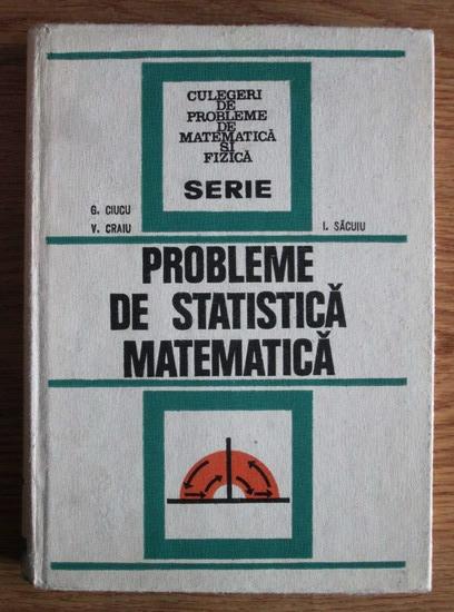 Anticariat: George Ciucu - Probleme de statistica matematica