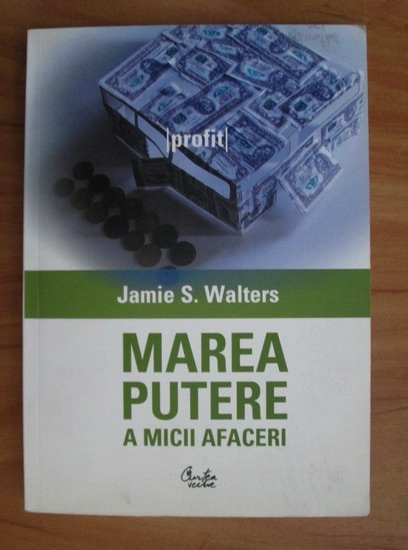 Anticariat: Jamie S. Walters - Marea putere a micii afaceri