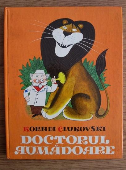Anticariat: Kornei Ciukovski - Doctorul Aumadoare