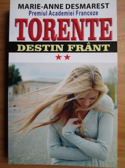 Anticariat: Marie-Anne Desmarest - Torente. Destin frant (volumul 2)
