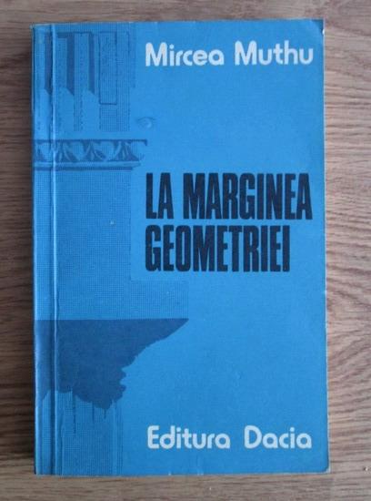 Anticariat: Mircea Muthu - La marginea geometriei