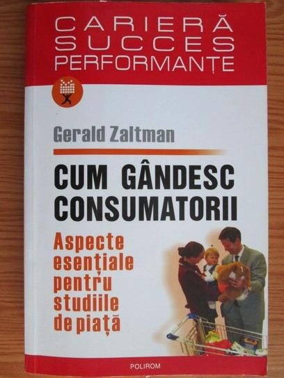 Anticariat: Gerald Zaltman - Cum gandesc consumatorii