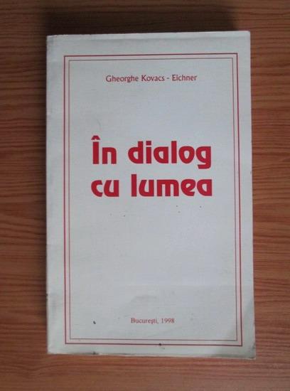Anticariat: Gheorghe Kovacs-Eichner - In dialog cu lumea. Eseuri si articole