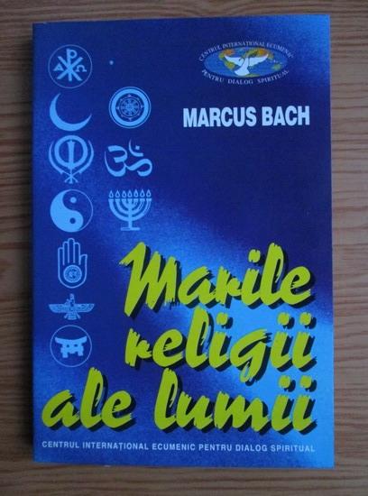 Anticariat: Marcus Bach - Marile religii ale lumii