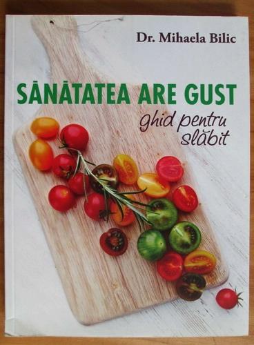 Anticariat: Mihaela Bilic - Sanatatea are gust