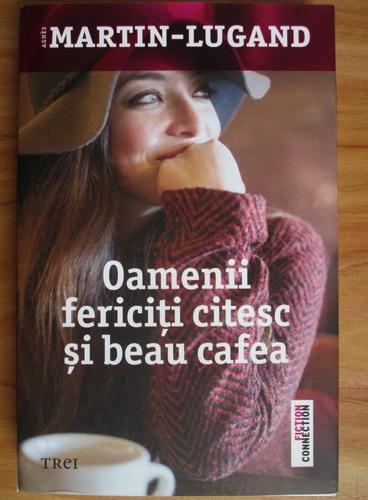 Anticariat: Agnes Martin Lugand - Oamenii fericiti citesc si beau cafea