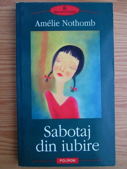 Anticariat: Amelie Nothomb - Sabotaj din iubire