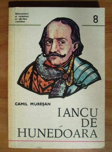 Anticariat: Camil Muresan - Domnitori si voievozi ai tarilor romane. Iancu de Hunedoara