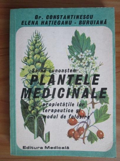 Anticariat: Gr. Constantinescu - Sa ne cunoastem plantele medicinale. Propietatile lor terapeutice si modul de folosire