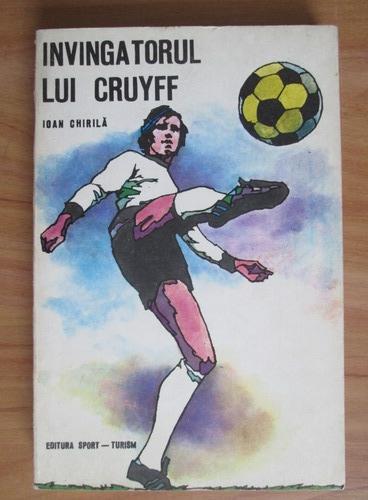 Anticariat: Ioan Chirila - Invingatorul lui Cruyff