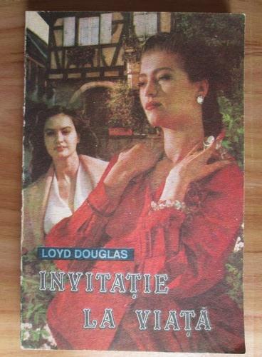 Anticariat: Loyd Douglas - Invitatie la viata