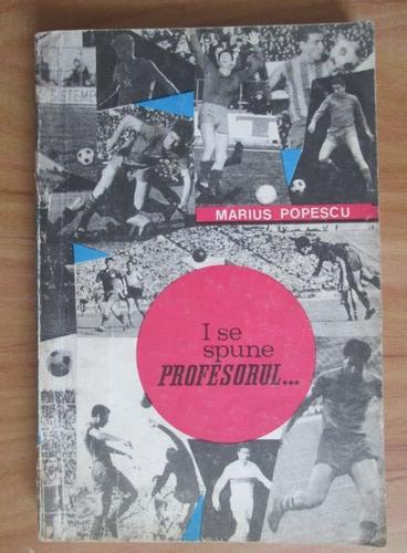 Anticariat: Marius Popescu - I se spune Profesorul