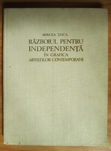 Anticariat: Mircea Toca - Razboiul pentru independenta in grafica artistilor contemporani