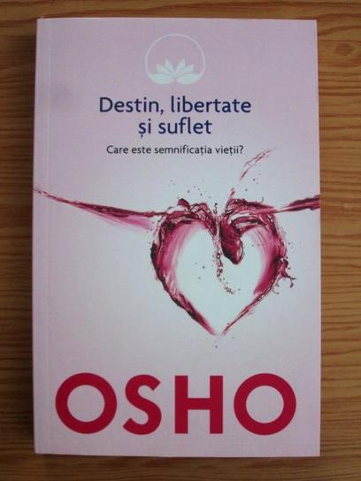 Anticariat: Osho - Destin, libertate si suflet. Care este semnificatia vietii?
