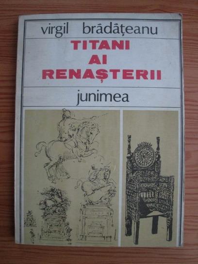 Anticariat: Virgil Bradateanu - Titani ai renasterii