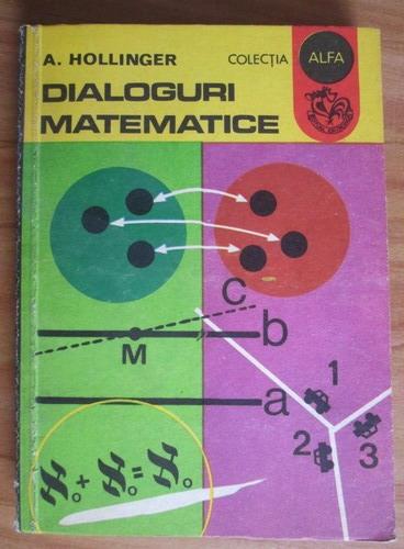 Anticariat: A. Hollinger - Dialoguri matematice