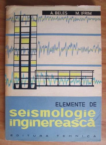 Anticariat: Aurel A. Beles - Elemente de seismologie inginereasca