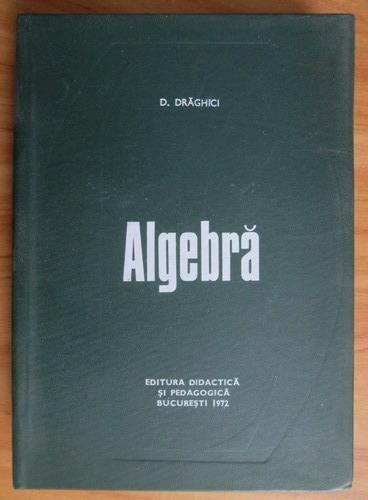 Anticariat: D. Draghici - Algebra