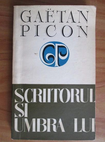 Anticariat: Gaetan Picon - Scriitorul si umbra lui