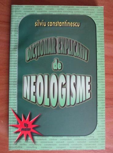Anticariat: Silviu Constantinescu - Dictionar explicativ de neologisme