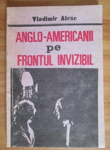 Anticariat: Vladimir Alexe - Anglo-Americanii pe frontul invizibil