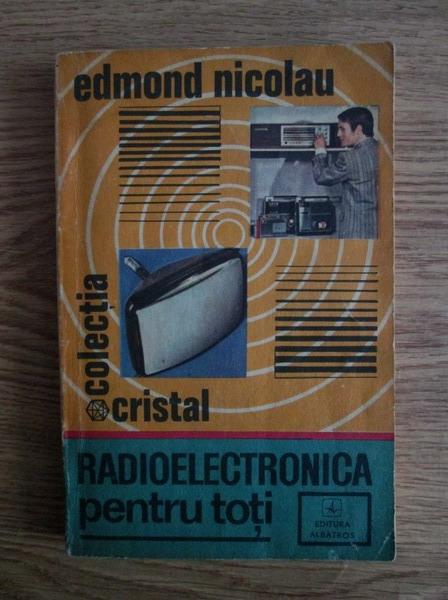 Anticariat: Edmond Nicolau - Radioelectronica pentru toti