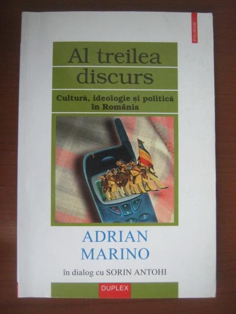 Anticariat: Adrian Marino - Al treilea discurs (cultura, ideologie si politica in Romania)