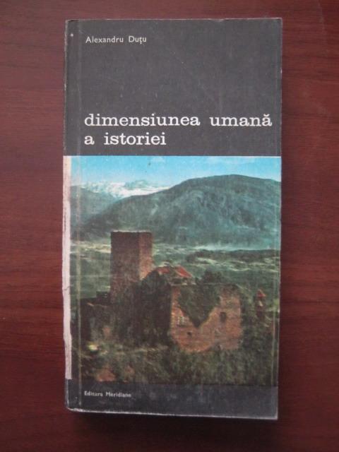 Anticariat: Alexandru Dutu - Dimensiunea umana a istoriei