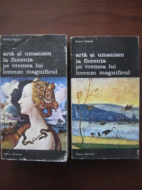 Anticariat: Andre Chastel - Arta si umanism la Florenta pe vremea lui Lorenzo Magnificul (2 volume)