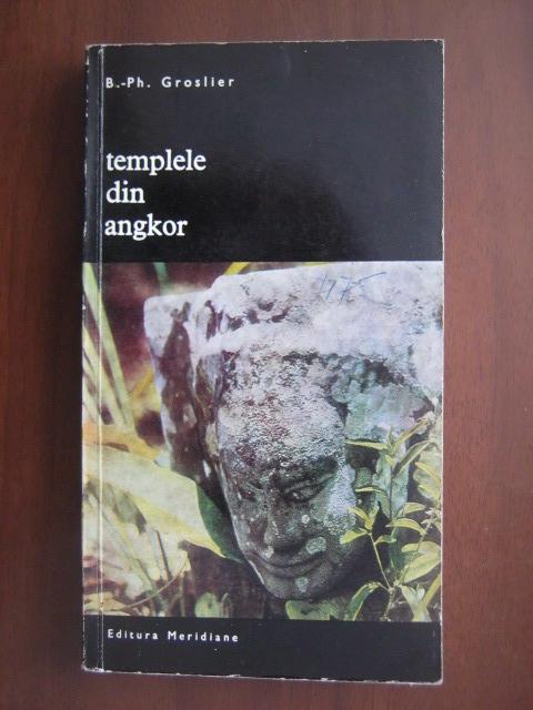 Anticariat: B. Ph. Groslier - Templele din Angkor