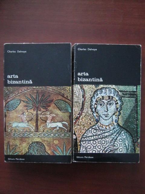 Anticariat: Charles Delvoye - Arta bizantina (2 volume)
