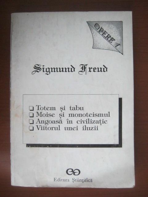 Anticariat: Freud  - Opere, volumul I (Totem si tabu, Moise si monoteismul, Angoasa in civilizatie, Viitorul unei iluzii)