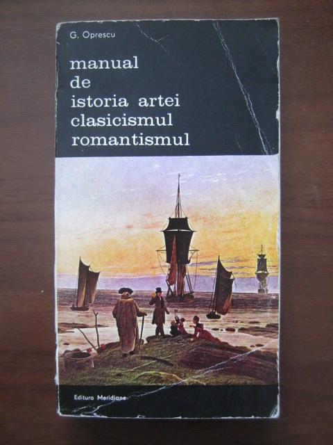 Anticariat: George Oprescu - Manual de istoria artei. Clasicismul, Romantismul