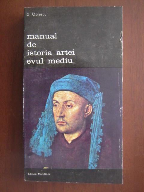 Anticariat: George Oprescu - Manual de istoria artei. Evul Mediu