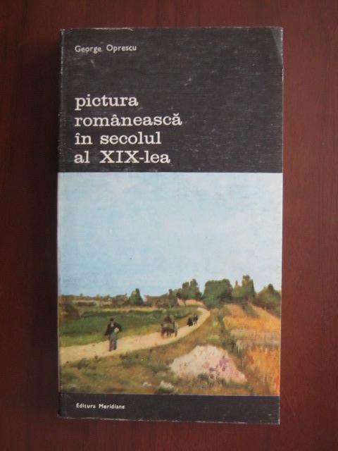 Anticariat: George Oprescu - Pictura romaneasca in secolul al XIX-lea