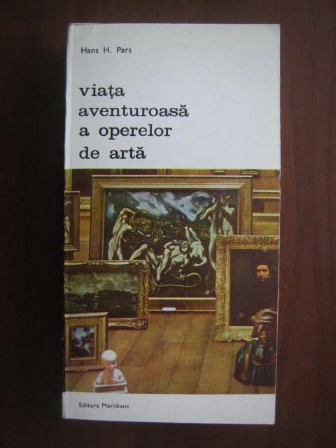 Anticariat: Hans H. Pars - Viata aventuroasa a operelor de arta