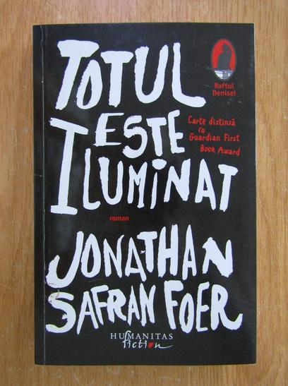 Anticariat: Jonathan Safran Foer - Totul este iluminat