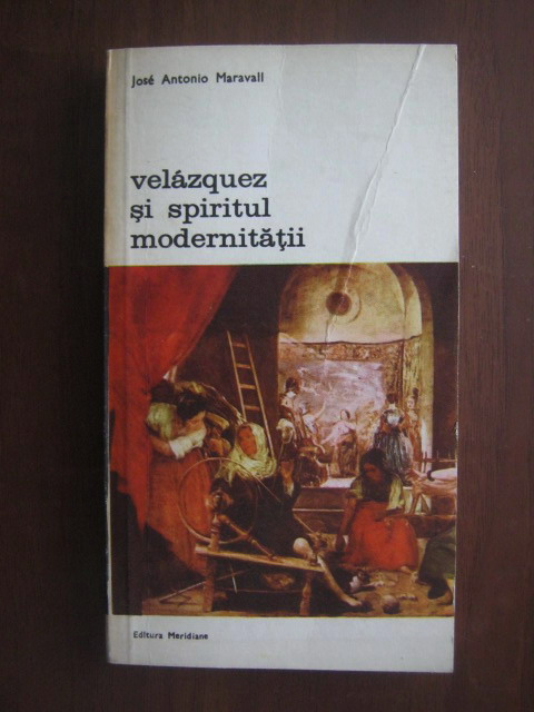 Anticariat: Jose Antonio Maravall - Velazquez si spiritul modernitatii