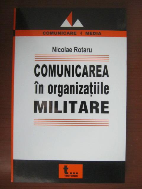 Anticariat: Nicolae Rotaru - Comunicarea in organizatiile militare