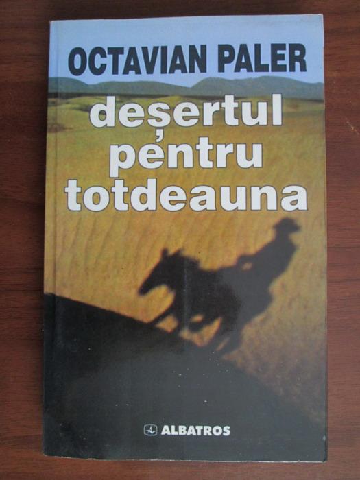 Anticariat: Octavian Paler - Desertul pentru totdeauna