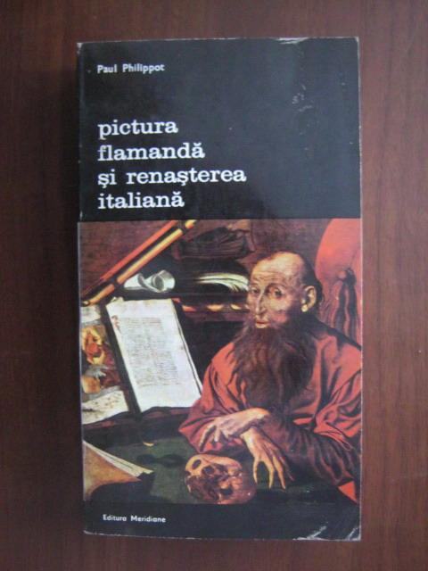 Anticariat: Paul Philippot - Pictura flamanda si renasterea italiana