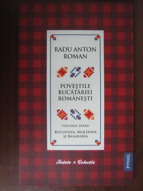 Anticariat: Radu Anton Roman - Povestile bucatariei romanesti (vol. 4) Bucovina, Moldova si Basarabia