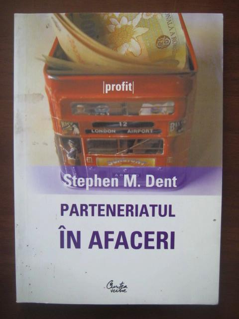 Anticariat: Stephen M Dent - Parteneriatul in afaceri
