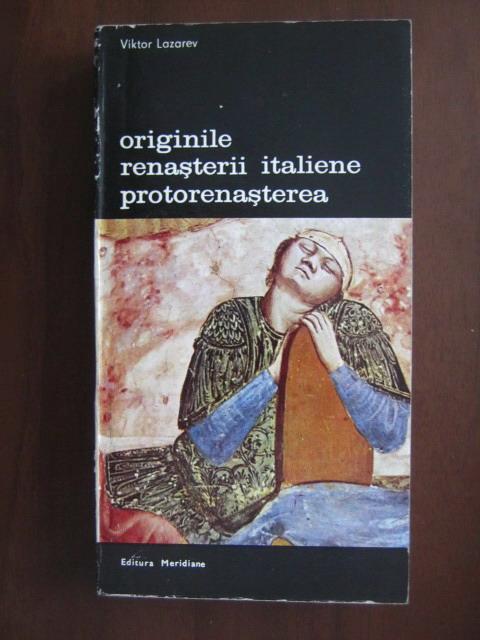 Anticariat: Viktor Lazarev - Originile Renasterii italiene. Protorenasterea