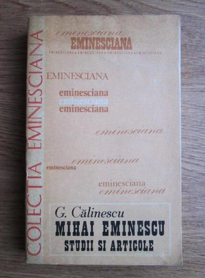 Anticariat: George Calinescu - Mihai Eminescu. Studii si articole