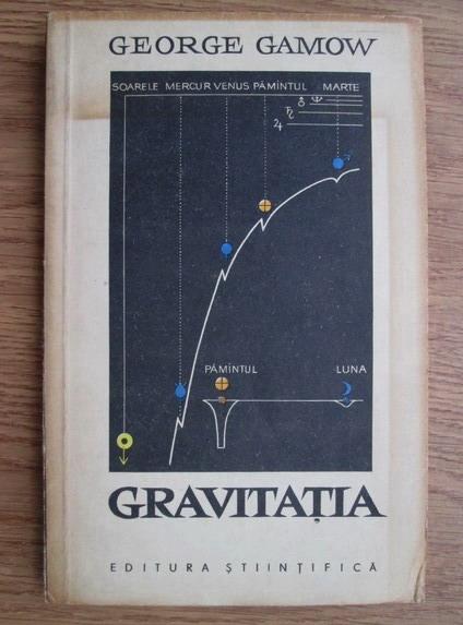 Anticariat: George Gamow - Gravitatia