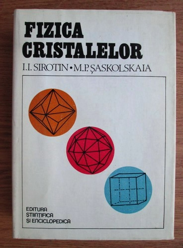 Anticariat: I. I. Sirotin - Fizica cristalelor