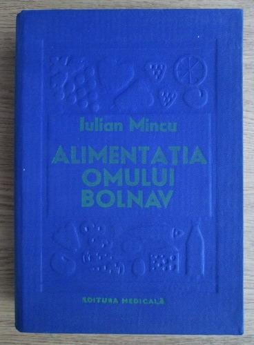 Anticariat: Iulian Mincu - Alimentatia omului bolnav. Dietoterapia