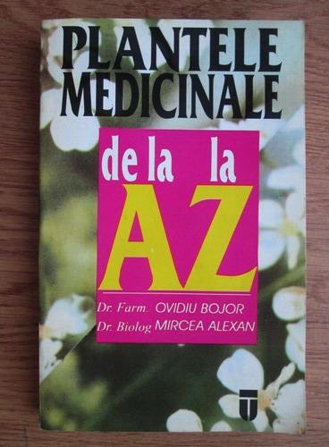 Anticariat: Ovidiu Bojor - Plantele medicinale de la A la Z