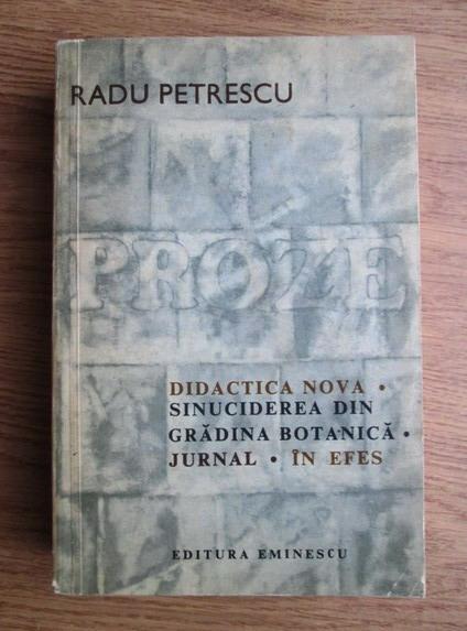 Anticariat: Radu Petrescu - Proze: Didactica nova. Sinuciderea din gradina botanica. Jurnal. In Efes